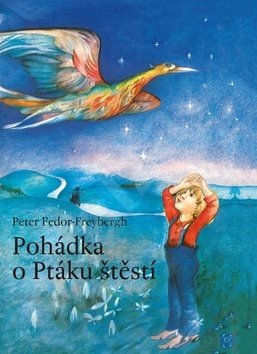 Pohádka o Ptáku štěstí - Peter Fedor-Freybergh