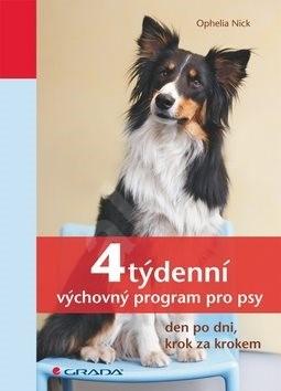 4týdenní výchovný program pro psy: den po dni, krok za krokem - Ophelia Nick
