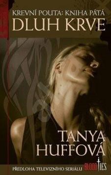 Dluh krve: Krevní pouta, kniha pátá - Tanya Huffová