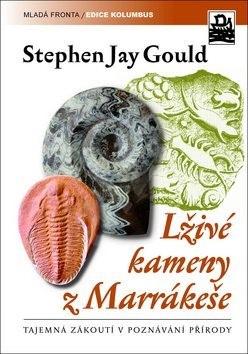 Lživé kameny z Marakéše: Tajemná zákoutí v poznávání přírody - Stephen Jay Gould