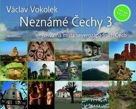 Neznámé Čechy: Posvátná místa severozápadních Čech 3. - Václav Vokolek
