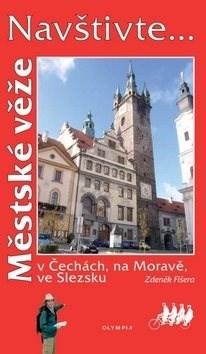 Městské věže: v Čechách, na Moravě, ve Slezsku - Zdeněk Fišera