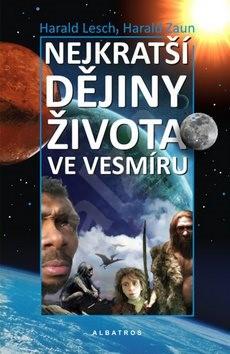 Nejkratší dějiny života ve vesmíru - Harald Zaun; Harald Lesch