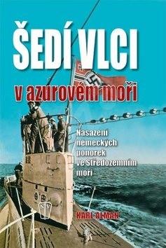 Šedí vlci v azurovém moři: Nysazení německých ponorek ve Středozemním moři - Karl Alman