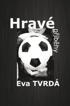 Hravé příběhy - Eva Tvrdá
