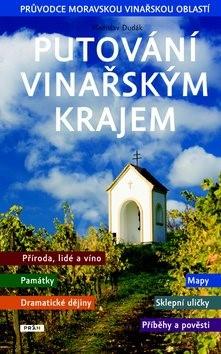 Putování vinařským krajem: Průvodce Moravskou vinařskou oblastí - Vladislav Dudák