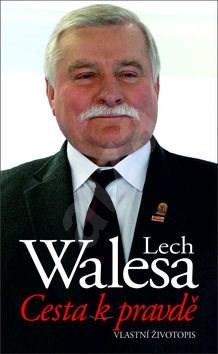 Cesta k pravdě: Vlaství životopis - Lech Wałęsa