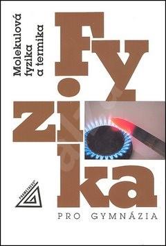 Fyzika pro gymnázia Molekulová fyzika a termika - Karel Bartuška; Emanuel Svoboda