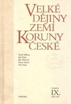 Velké dějiny zemí Koruny české IX. - Pavel Bělina; Jiří Kaše; Jiří Mikulec