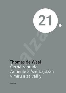 Černá zahrada: Arménie a Ázerbájdžán v míru a za války - Thomas de Waal