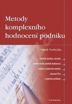 Metody komplexního hodnocení podniku: Strategie a taktiky pro složité případy - Marek Vochozka