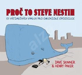 Proč to Steve nestih: 101 vyjímečných výmluv pro chronické opozdilce - Henry Paker; Dave Skinner