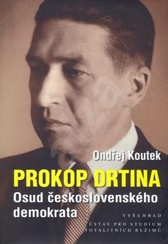 Prokop Drtina: Osud československého demokrata - Ondřej Koutek