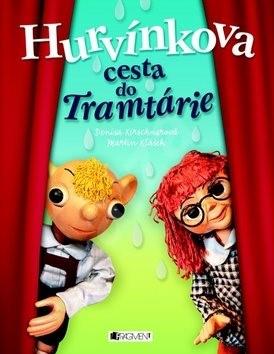 Hurvínkova cesta do Tramtárie - Denisa Kirschnerová; Martin Klásek