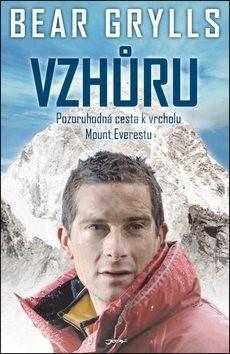 Vzhůru: Pozoruhodná cesta k vrcholu Mont Everestu - Bear Grylls