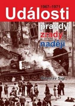 Události pravdy, zrady, naděje: 1967-1971 - Miroslav Sígl