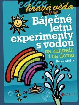 Báječné letní experimenty s vodou: na zahradu i na doma - Radek Chajda