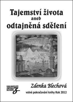 Tajemství života: aneb odtajněná sdělení - Zdenka Blechová