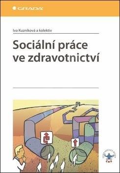 Sociální práce ve zdravotnictví - Iva Kuzníková