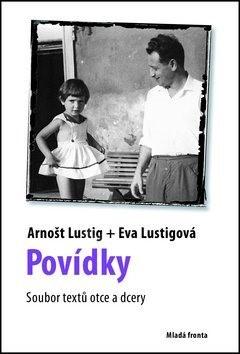 Povídky: Soubor textů otce a dcery - Arnošt Lustig; Eva Lustigová