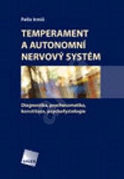 Temperament a autonomní nervový systém: Diagnostika, psychosomatika, konstituce, psychofyziologie - Felix Irmiš
