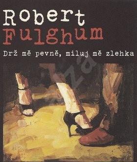 Drž mě pevně, miluj mě zlehka: Příběhy z tančírny Century - Robert Fulghum