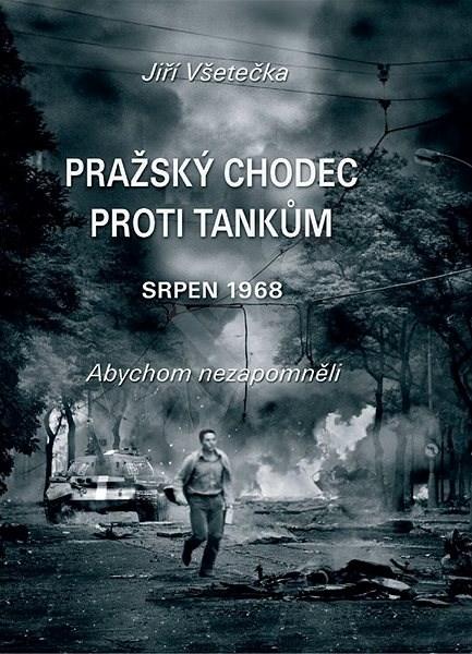 Pražský chodec proti tankům: srpen 1968 - Jiří Všetečka