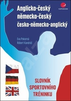 Anglicko-český německo-český česko-německo-anglický slovník sportovního tréninku - Eva Pokorná; Róbert Kadrnáč