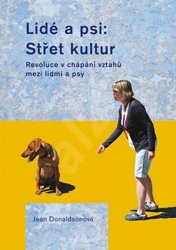 Lidé a psi: Střet kultur: Revoluce v chápání vztahů mzi lidmi a psy - Jean Donaldsonová