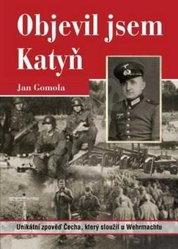 Objevil jsem Katyň: Unikátní zpověď Čecha, který sloužil u Wehrmachtu - Jan Gomola