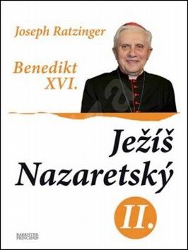 Ježíš Nazaretský II. - Joseph Ratzinger Benedikt XVI.