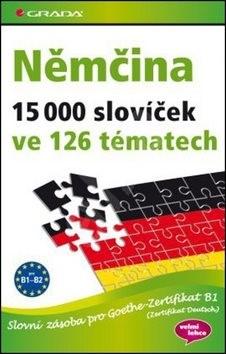 Němčina 15 000 slovíček ve 126 tématech: Slovní zásoba pro Goethe-Zertifikat B1 (Zertifikat Deutsch) - Monika Reimann; Sabine Dinsel; John Stevens