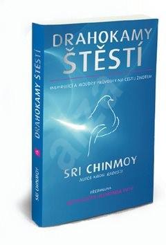Drahokamy štěstí: Inspirující a moudrý průvodce na cestu životem - Sri Chinmoy