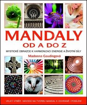 Mandaly od A do Z: Velký výběr návodů na tvorbu mandal k ochraně i posílení - Madonna Gauding