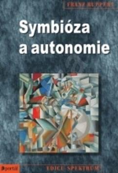 Symbióza a autonomie: Traumata z narušeného systému rodinných vazeb - Franz Ruppert