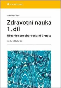 Zdravotní nauka 1.díl: Učebnice pro obor sociální činnost - stavba lidského těla - Iva Nováková