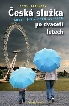 Česká služka aneb Byla jsem au-pair po dvaceti letech - Petra Braunová