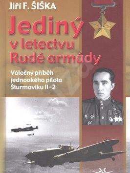 Jediný v letectvu Rudé armády: Válečný příběh jednookého pilota Šturmoviku Il-2 - Jiří F. Šiška