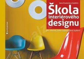 Škola interiérového designu: pro všechny, koho zajímá dobré bydlení - Jana Hradecká