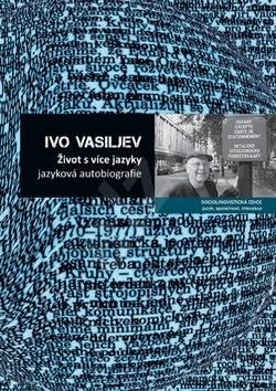 Život s více jazyky: jazyková autobiografie - Ivo Vasiljev