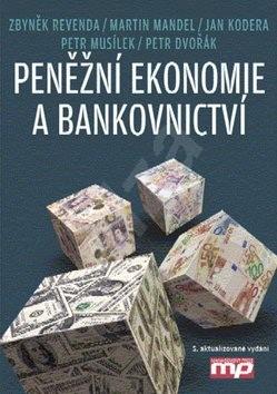 Peněžní ekonomie a bankovnictví - Martin Mandel; Zbyněk Revenda; Jan Kodera; Petr Musílek; Petr Dvořák