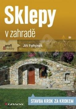 Sklepy v zahradě: Stavba krok za krokem - Jiří Faltýnek