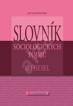 Slovník sociologických pojmů: 610 hesel - Jan Jandourek