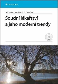Soudní lékařství a jeho moderní trendy - Jiří Štefan; Jiří Hladík