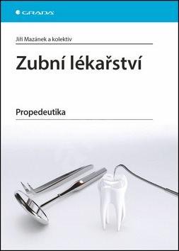 Zubní lékařství: Propedeutika - Jiří Mazánek