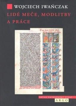 Lidé meče, modlitby a práce - Wojcziech Iwanczak