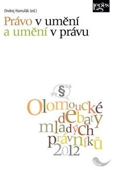 Právo v umění a umění v právu: Sborník z konference Olomoucké debaty mladých právníků - Ondrej Hamuľák