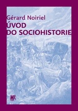 Úvod do sociohistorie - Gérard Noiriel