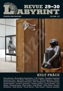 Labyrint revue č.29-30: Kult práce -