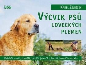 Výcvik psů loveckých plemen: Retrívři, ohaři, španělé, teriéři, jezevčíci, honiči, barváři a ostatní - Karel Zelníček